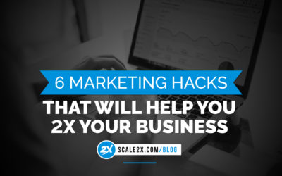 6 Marketing Hacks That Will Help You 2X Your Business